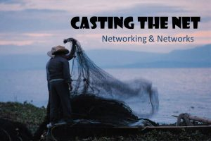 Casting the Net: Networking & Networks