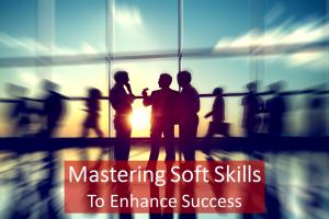 Mastering Soft Skills to Enhance Success